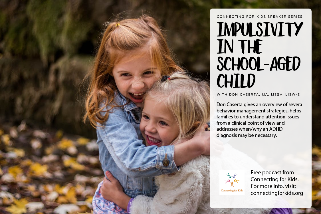 Impulsivity in The School-Aged Child Free Podcast from Connecting for Kids
