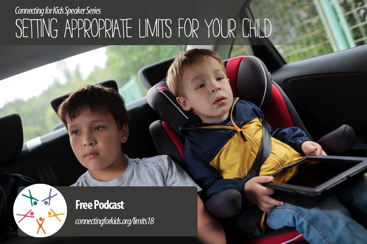 Setting Appropriate Limits for Your Child  Free Podcast from Connecting for Kids