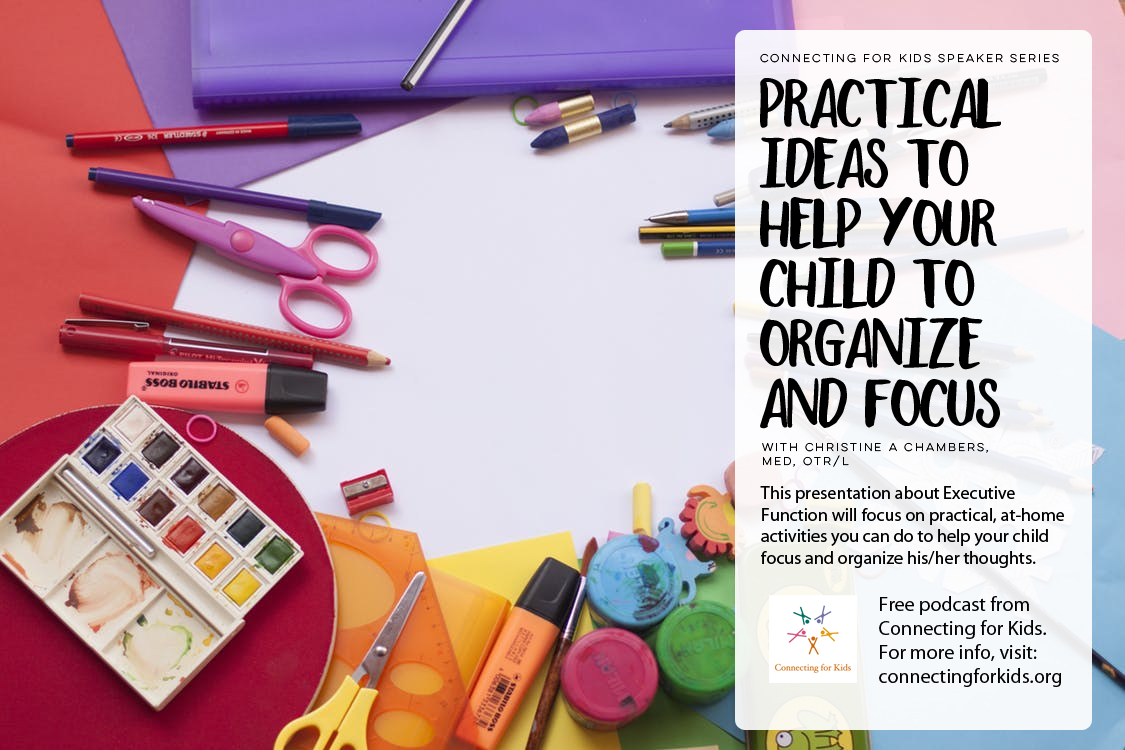 Practical Ideas to Help Your Child Organize and Focus Free Podcast from Connecting for Kids